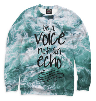 Be a Voice - Not an Echo