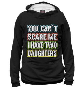 Мужское худи You can't scare me I have 2 daughters